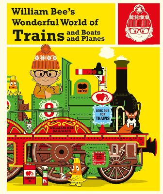 Cover for William Bee's Wonderful World of Trains, Boats and Planes by William Bee