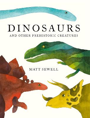 Dinosaurs : and Other Prehistoric Creatures by Matt Sewell