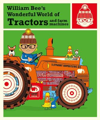Cover for William Bee's Wonderful World of Tractors and Farm Machines by William Bee