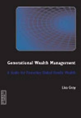 Generational Wealth Management A Guide for Fostering Global Family Wealth by Lisa Gray