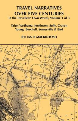 Travel Narratives Over Five Centuries - Volume I by Ian B Mackintosh