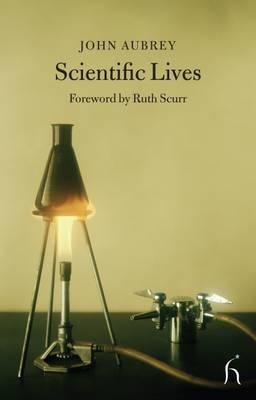 Scientific Lives by John Aubrey, Ruth Scurr