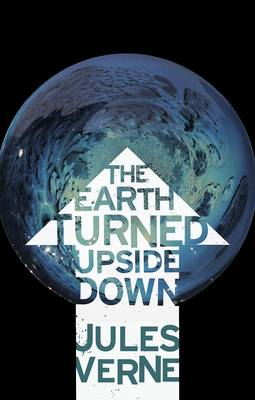 The Earth Turned Upside Down by Jules Verne, Ian Fells