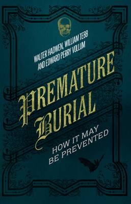 Premature Burial How It May Be Prevented by Walter Hadwen, William Tebb, Edward Perry Vollum, Jonathan Sale