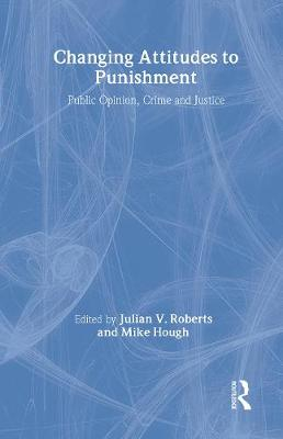 Changing Attitudes to Punishment Public Opinion, Crime and Justice by Julian Roberts
