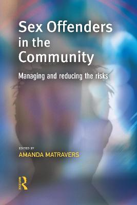 Sex Offenders in the Community Managing and Reducing the Risks by Amanda (Institute of Criminology, University of Cambridge) Matravers