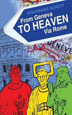 From Geneva to Heaven Via Rome by Wolfgang Schutt