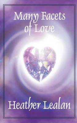 Many Facets of Love by Heather Lealan