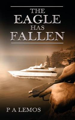 The Eagle Has Fallen by P. A. Lemos