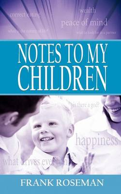 Notes to My Children by Frank Roseman