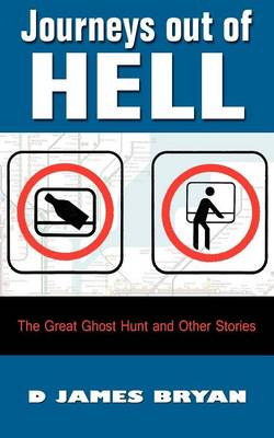 Journeys Out of Hell The Great Ghost Hunt and Other Stories by D. James Bryan