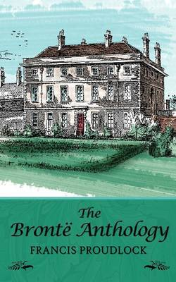 The Bronte Anthology by Francis Proudlock