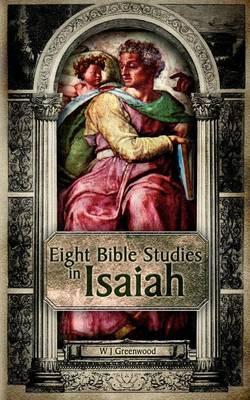 Eight Bible Studies in Isaiah by W. J. Greenwood