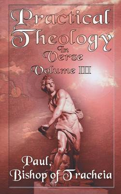 Practical Theology in Verse, Volume III by Paul Bishop of Teacheia
