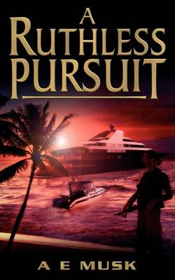 A Ruthless Pursuit by A. E. Musk