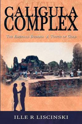 Caligula Complex The Emerald Buddha, a Touch of Gold by Ille R. Liscinski