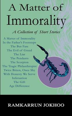 A Matter of Immorality A Collection of Short Stories by Ramkarrun Jokhoo