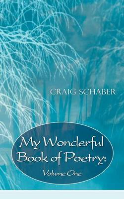 My Wonderful Book of Poetry Volume One by Craig Schaber