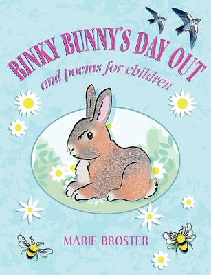 Binky Bunny's Day Out and Poems for Children by Marie Broster