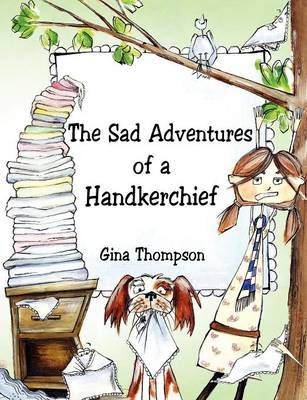 The Sad Adventures of a Handkerchief by Gina Thompson