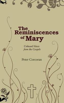 The Reminiscences of Mary Unheard Voices from the Gospels by Peter Corcoran