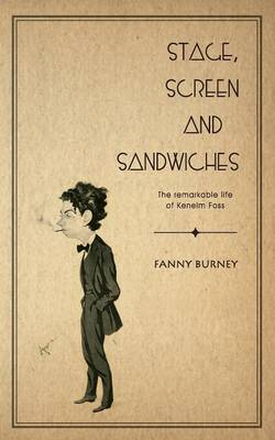 Stage, Screen and Sandwiches The Remarkable Life of Kenelm Foss by Frances Burney