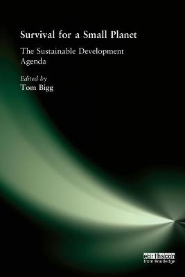 Survival for a Small Planet The Sustainable Development Agenda by Tom Bigg