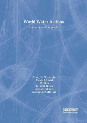 World Water Actions Making Water Flow for All by Francois Guerquin, Tarek, PhD, PE Ahmed, Mi Hua, Tetsuya Ikeda