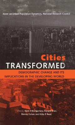 Cities Transformed Demographic Change and Its Implications in the Developing World by Mark R. Montgomery, Richard Stren, Barney Cohen, Holly E. Reed