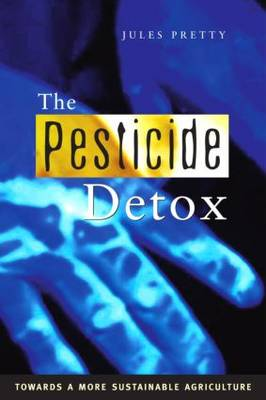 The Pesticide Detox Towards a More Sustainable Agriculture by Jules N. (OBE) Pretty