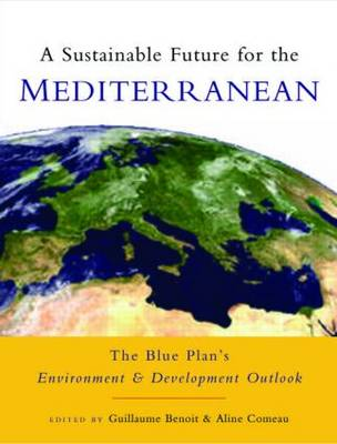 A Sustainable Future for the Mediterranean The Blue Plan's Environment and Development Outlook by Guillaume Benoit