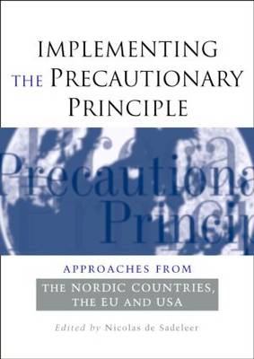 Implementing the Precautionary Principle Approaches from the Nordic Countries, EU and USA by Nicolas de Sadeleer