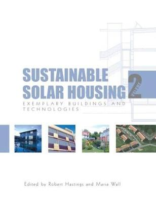 Sustainable Solar Housing Sustainable Solar Housing Exemplary Buildings and Technologies by S. Robert Hastings