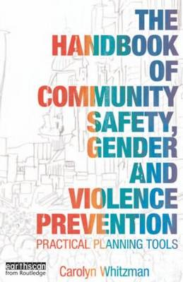 The Handbook of Community Safety Gender and Violence Prevention Practical Planning Tools by Carolyn Whitzman