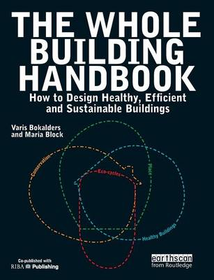 The Whole Building Handbook How to Design Healthy, Efficient and Sustainable Buildings by Varis Bokalders, Maria Block