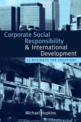 Corporate Social Responsibility and International Development Is Business the Solution? by Michael Hopkins