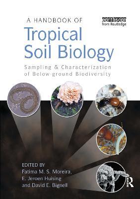 A Handbook of Tropical Soil Biology Sampling and Characterization of Below-ground Biodiversity by Fatima M. S. Moreira, E. Jeroen Huising, David E. Bignell