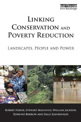 Linking Conservation and Poverty Reduction Landscapes, People and Power by Robert Fisher, Sally Jeanrenaud, William T. Jackson, Edmund Barrow