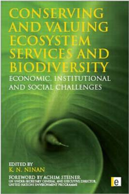 Conserving and Valuing Ecosystem Services and Biodiversity Economic, Institutional and Social Challenges by Jeffrey A. McNeely, Charles Perrings, Clem Tisdell