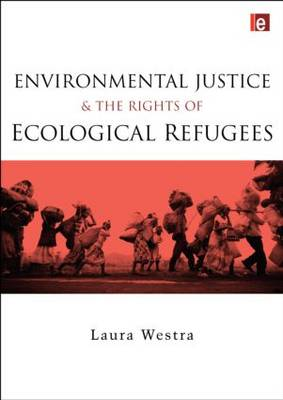Environmental Justice and the Rights of Ecological Refugees by Laura Westra