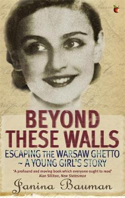 Beyond These Walls Escaping the Warsaw Ghetto - A Young Girl's Story by Janina Bauman