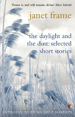 The Daylight And The Dust: Selected Short Stories by Janet Frame, Michele Roberts