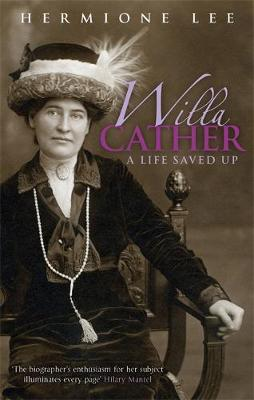 Willa Cather A Life Saved Up by Hermoine Lee