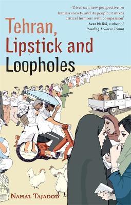 Tehran, Lipstick And Loopholes by Nahal Tajadod