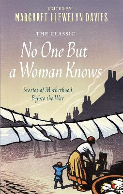No One But a Woman Knows Stories of Motherhood Before the War by Margaret Llewelyn Davies