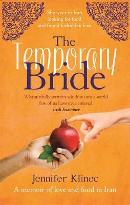 The Temporary Bride A Memoir of Food and Love in Iran by Jennifer Klinec