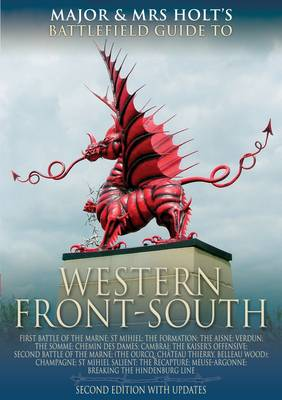 Major and Mrs. Holt's Concise Guide to the Western Front - South The First Battle of the Marne, the Aisne 1914, Verdun, the Somme 1916 by Tonie Holt, Valmai Holt