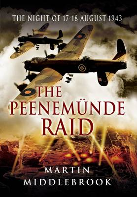 The Peenemunde Raid The Night of 17-18 August 1943 by Martin Middlebrook