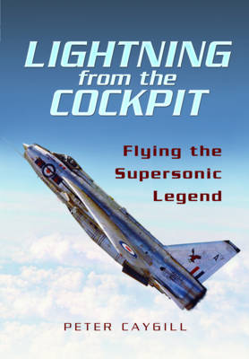 Lightning from the Cockpit Flying the Supersonic Legend by Peter Caygill