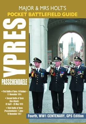 Holt's Pocket Battlefield Guide to Ypres and Passchendaele 1st Ypres; 2nd Ypres (Gas Attack); 3rd Ypres (Passchendaele) 4th Ypres (The Lys) by Tonie Holt, Valmai Holt